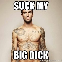 Adam Levine - suck my big dick