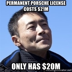 Kazunori Yamauchi - permanent porsche license costs $21m only has $20m