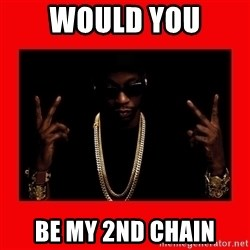 2 chainz valentine - Would you Be my 2nd chain