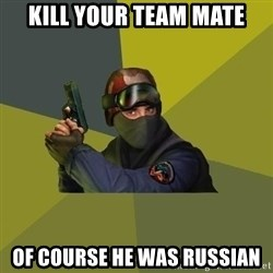 Counter Strike - Kill your team mate of course he was russian