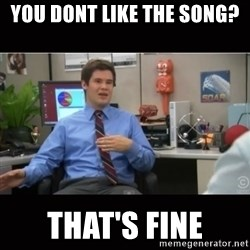 You're wrong and I hate you - You dont like the song? That's fine