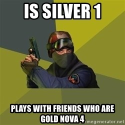 Counter Strike - Is Silver 1 Plays with friends who are Gold Nova 4