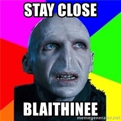 Poor Planning Voldemort - Stay close Blaithinee