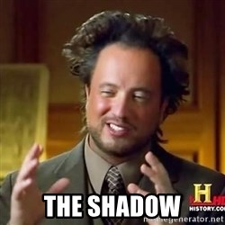 Ancient Aliens Guy11 -  The Shadow