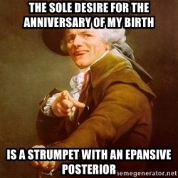 Joseph Ducreux - The sole desire for the anniversary of my birth is a strumpet with an epansive posterior