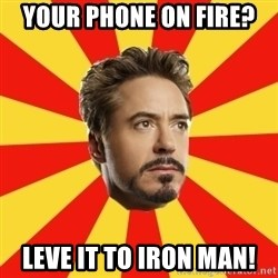 Leave it to Iron Man - Your phone on fire?  Leve it to iron man!