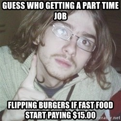 Pointing finger guy - Guess who getting a part time job Flipping burgers if Fast Food start paying $15.00