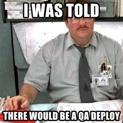 milton - I was told There would be a QA Deploy