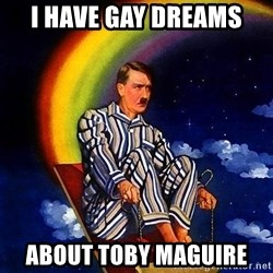 Bed Time Hitler - I have gay dreams about Toby Maguire