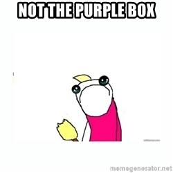 sad do all the things - NOT THE PURPLE BOX