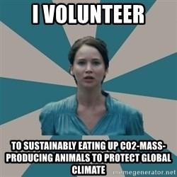 I VOLUNTEER - I volunteer to sustainably eating up CO2-mass-producing animals to protect global climate