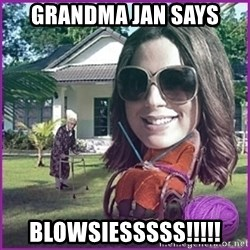 jansies - Grandma Jan Says BLOWSIESSSSS!!!!!