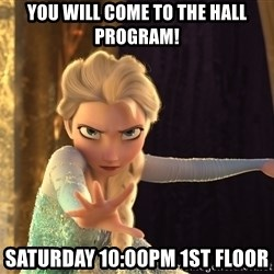 ElsaFrozen - You Will come to the Hall Program! Saturday 10:00PM 1st Floor