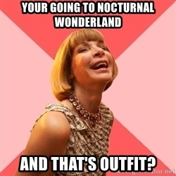 Amused Anna Wintour - Your going to nocturnal wonderland And that's outfit?