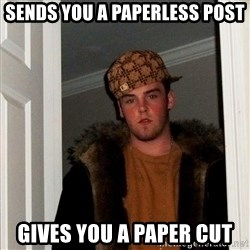 Scumbag Steve - sends you a paperless post gives you a paper cut