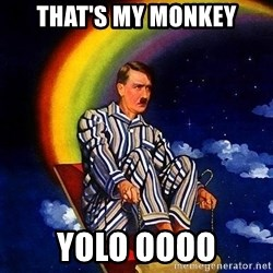 Bed Time Hitler - That's my Monkey Yolo oooo