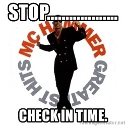 MC Hammer - Stop................... Check in time.
