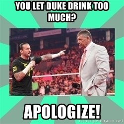 CM Punk Apologize! - You let Duke drink too much? Apologize!