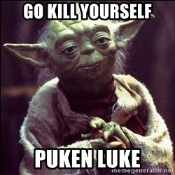 Advice Yoda - go kill yourself puken luke