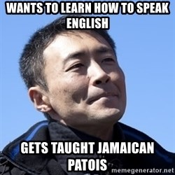 Kazunori Yamauchi - Wants to learn how to speak English Gets taught Jamaican Patois