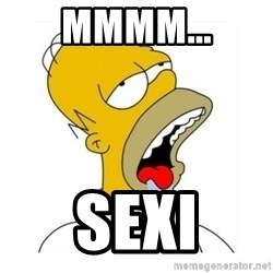 Homer Simpson Drooling - Mmmm... Sexi