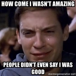 Crying Tobey Maguire1 - How Come I wasn't Amazing People Didn't Even Say I Was Good