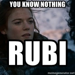 Ygritte knows more than you - You Know Nothing       Rubi