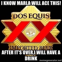 Dos Equis - I know Marla will ace this! After it's over,I will have a drink