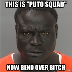 """Misunderstood Prison Inmate - THIS IS """"PUTO SQUAD"""" NOW BEND OVER BITCH"""