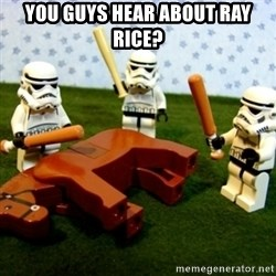 Beating a Dead Horse stormtrooper - You guys hear about Ray Rice?