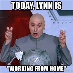 """Dr Evil meme - Today, Lynn is  """"Working from home"""""""