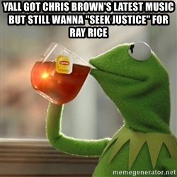 "Snitching Kermit the Frog - Yall got Chris Brown's latest music but still wanna ""seek justice"" for Ray Rice"