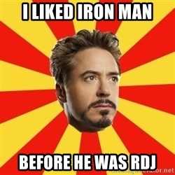Leave it to Iron Man - I liked Iron Man Before he was RDJ