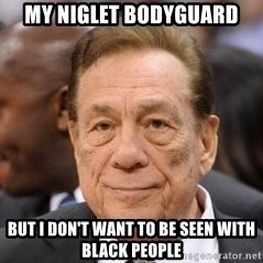 Donald Sterling - My Niglet Bodyguard But I don't want to be seen with Black People