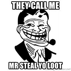 Troll Dad - They call me Mr Steal Yo Loot