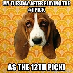 SAD DOG - My Tuesday, after playing the #1 pick As the 12th pick!