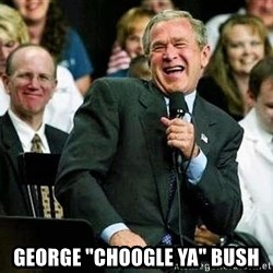 "Laughing Bush -  george ""choogle ya"" bush"
