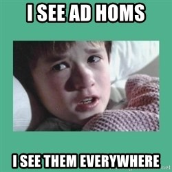 sixth sense - I see ad homs I see them everywhere