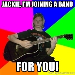 Russian rocker - Jackie, I'm joining a band FOR YOU!