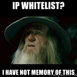 no memory gandalf - IP whitelist? i have not memory of this