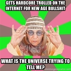 New Age Aunt - Gets hardcore trolled on the internet for new age bullshit what is the universe trying to tell me?
