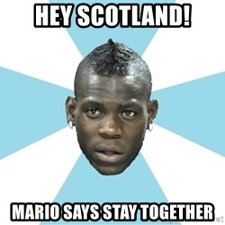 Balotelli - Hey Scotland! Mario says stay together