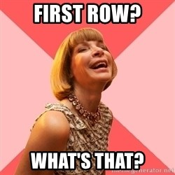 Amused Anna Wintour - First row? What's that?