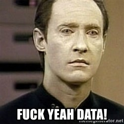 Star Trek Data -  FUCK YEAH Data!