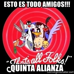 that's all folks - Esto es todo amigos!!! Quinta Alianza
