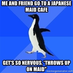 """Socially Awkward Penguin - Me and Friend go to a Japanese Maid Cafe Get's so nervous, *throws up on Maid"""""""