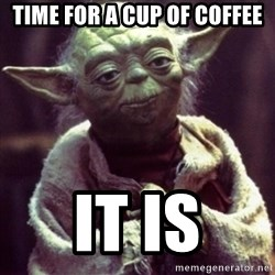yoda star wars - time for a cup of coffee it is