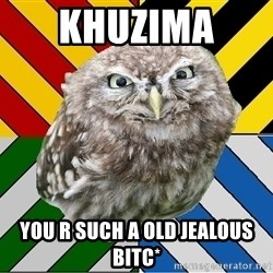 JEALOUS POTTEROMAN - khuzima  you r such a old jealous bitc*