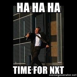 HaHa! Time for X ! - Ha ha ha time for nxt