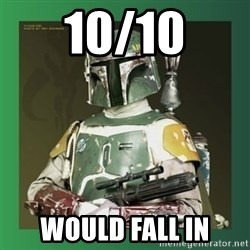 Boba Fett - 10/10 Would fall in